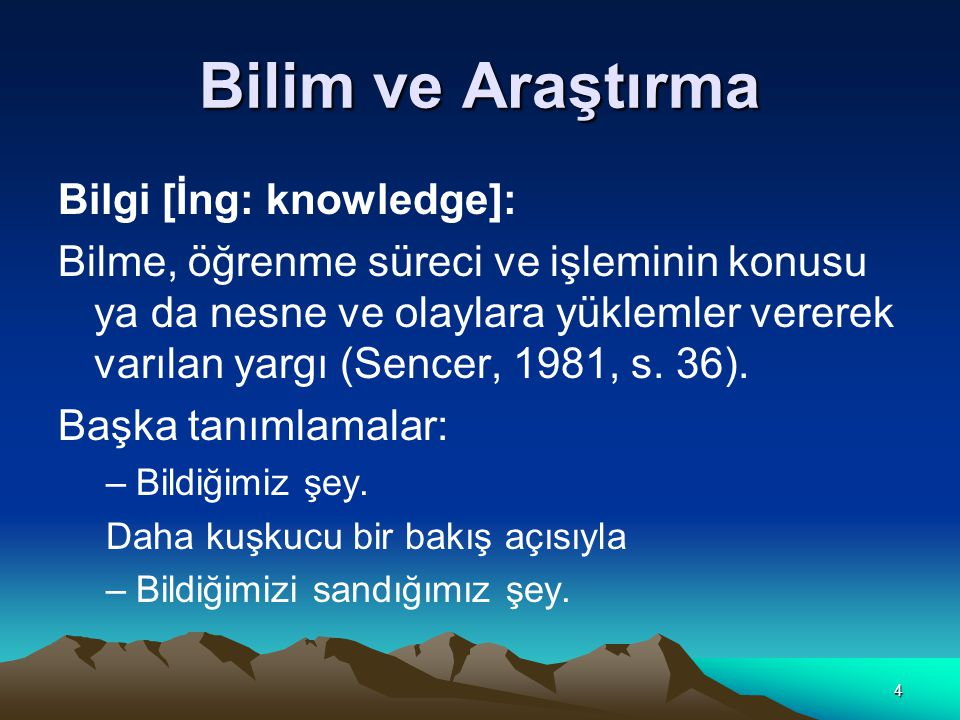 Bilim ve Araştırma Bilgi [İng: knowledge]:
